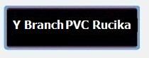 Y Branch PVC Rucika