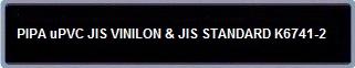 PIPA uPVC JIS VINILON & JIS STANDARD K6741-2